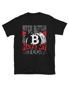 Black Bitcoin T-shirt design by www.FomoLlama.com with Bitch Better Have My Bitcoin Saying.