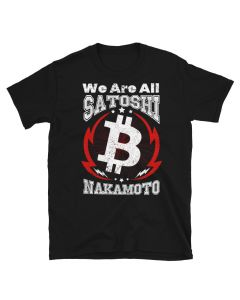 Black Bitcoin T-shirt with We Are All Satoshi Nakamoto design, and Bitcoin logo.
