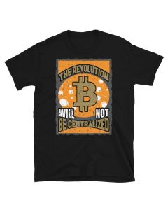 Black Bitcoin T-shirt with The Revolution Will Not Be Centralized design by FOMO LLAMA