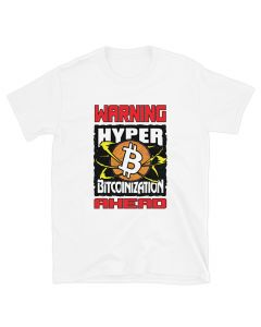 White Bitcoin shirt design by FOMO LLAMA with Warning Hyper Bitcoinization Ahead design. Available at www.FomoLlama.com
